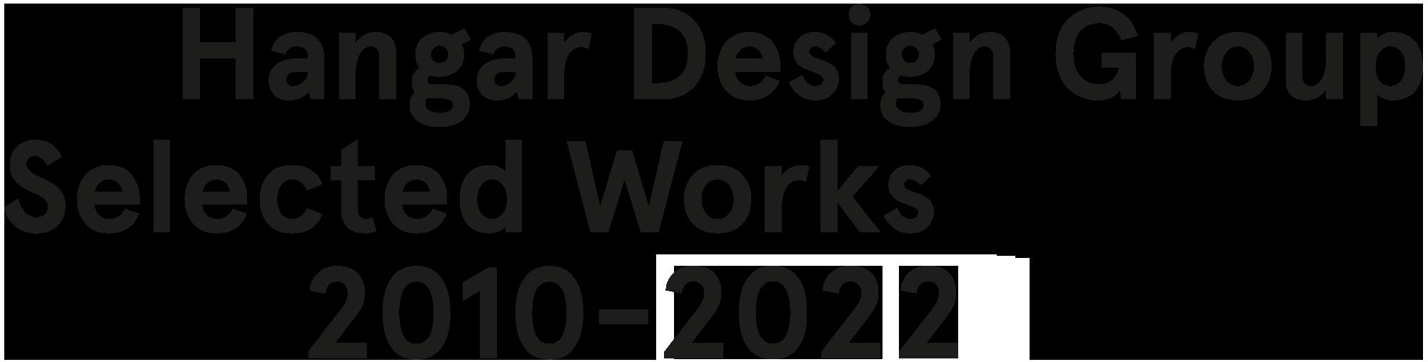 Hangar Design Group Selected Works 2010/2017